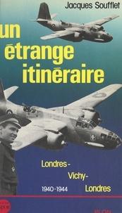 Jacques Soufflet et  Institut Charles de Gaulle - Un étrange itinéraire - Londres-Vichy-Londres, 1940-1944.