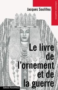 Jacques Soulillou - Le Livre de l'ornement et de la guerre.