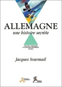 Jacques Sourmail - Allemagne, une histoire secrète.