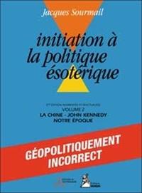 Jacques Sourmail - Initiation à la politique ésotérique - Tome 2.