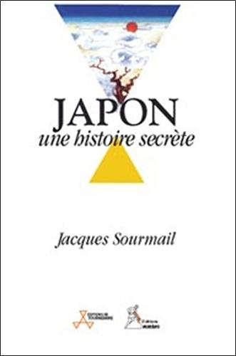 Jacques Sourmail - Japon, une histoire secrète.