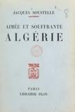 Jacques Soustelle - Aimée et souffrante Algérie.