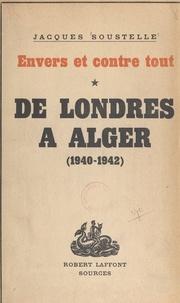 Jacques Soustelle - Envers et contre tout (1) - De Londres à Alger. Souvenirs et documents sur la France libre, 1940-1942.