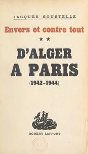 Jacques Soustelle - Envers et contre tout (2) - D'Alger à Paris, souvenirs et documents sur la France libre, 1942-1944.
