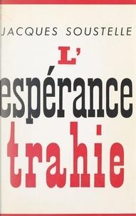 Jacques Soustelle - L'espérance trahie (1958-1961).