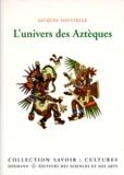 Jacques Soustelle - L'Univers des Aztèques.