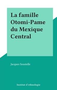 Jacques Soustelle - La famille Otomi-Pame du Mexique Central.