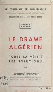 Jacques Soustelle et André David - Le drame algérien - Toute la vérité, les solutions.
