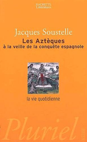 Jacques Soustelle - Les Aztèques à la veille de la conquête espagnole.