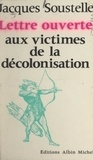 Jacques Soustelle et Jean-Pierre Dorian - Lettre ouverte aux victimes de la décolonisation.