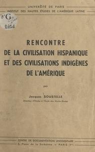 Jacques Soustelle - Rencontre de la civilisation hispanique et des civilisations indigènes de l'Amérique.
