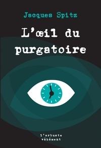Jacques Spitz - L'oeil du purgatoire.