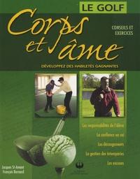 Jacques St-Amant - Le golf, corps et âme - Développez des habiletés gagnantes : conseils et exercices.