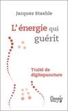 Jacques Staehle - L'énergie qui guérit - Traité de digitopuncture.