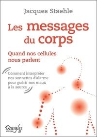 Jacques Staehle - Les messages du corps - Quand nos cellules nous parlent.