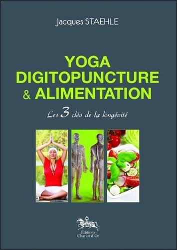 Jacques Staehle - Yoga, digitopuncture et alimentation - Les 3 clés de la longévité.
