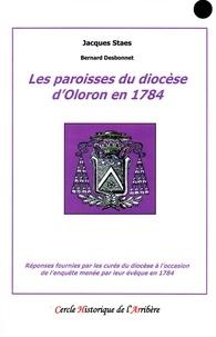 Jacques Staes et Bernard Desbonnet - Les paroisses du diocèse d'Oloron en 1784 - Réponses fournies par les curés à l'occasion de l'enquête de leur évêque en 1784.
