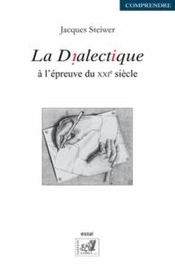 Jacques Steiwer - La dialectique à l'épreuve du XXIe siècle.