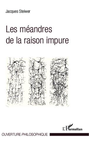Jacques Steiwer - Les méandres de la raison impure.
