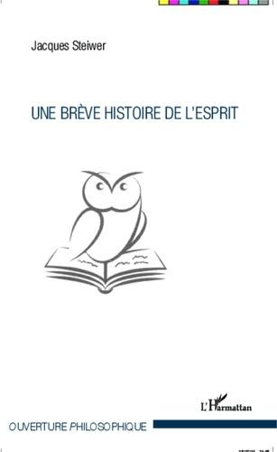 Jacques Steiwer - Une brève histoire de l'esprit.