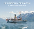 Jacques Straesslé et Maurice Decoppet - Les bateaux de la CGN - De la belle époque au XXIe siècle.
