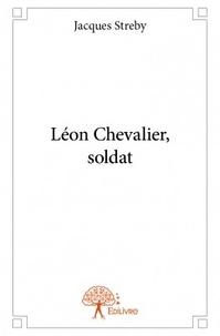 Jacques Streby - Léon Chevalier, soldat.