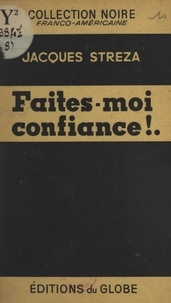 Jacques Streza - Faites-moi confiance ! ....