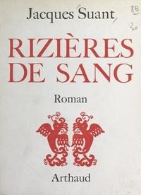 Jacques Suant - Rizières de sang.