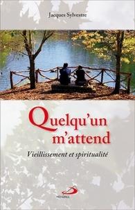Jacques Sylvestre - Quelqu'un m'attend - Vieillissement et spiritualité.