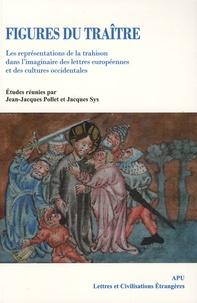 Jacques Sys et Jean-Jacques Pollet - Figures du traître - Les représentations de la trahison dans l'imaginaire des lettres européennes et des cultures occidentales.