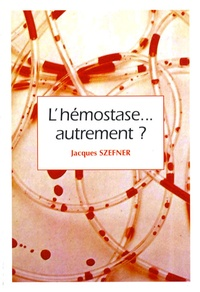 Jacques Szefner - L'hémostase... autrement ?.