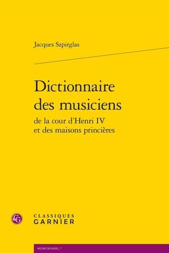 Dictionnaire des musiciens de la cour d'Henri IV et des maisons princières