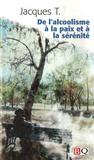 Jacques T. - De l'alcoolisme à la paix et à la sérénité.