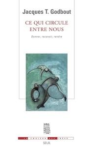 Jacques-T Godbout - Ce qui circule entre nous - Donner, recevoir, rendre.