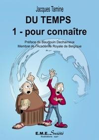 Jacques Tamine - Du temps - Tome 1, Pour connaître.