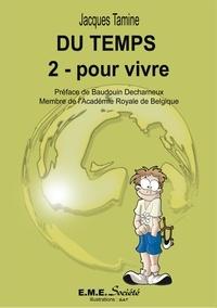 Jacques Tamine - Du temps - Tome 2, Pour vivre.