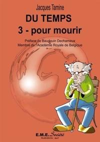 Jacques Tamine - Du temps - Tome 3, Pour mourir.