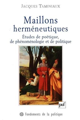 Maillons herméneutiques. Etudes de poétique, de phénoménologie et de politique