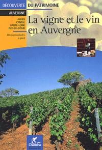 Jacques Tanneau et  Collectif - La vigne et le vin en Auvergne.