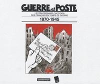 Jacques Tardi et Laurent Albaret - Guerre et Poste - L'extraordinaire quotidien des Français en temps de guerre 1870-1945.