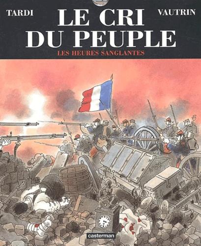 Jacques Tardi et Jean Vautrin - Le cri du peuple Tome 3 : Les heures sanglantes.