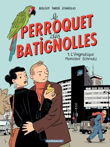 Le perroquet des Batignolles Tome 1 L'énigmatique Monsieur Schmutz