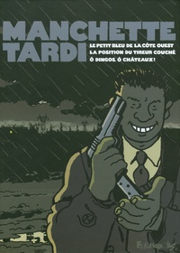 Jacques Tardi - Manchette-Tardi - Coffret 3 volumes : Le petit bleu de la côte ouest ; La position du tireur couché ; O dingos, ô châteaux !.