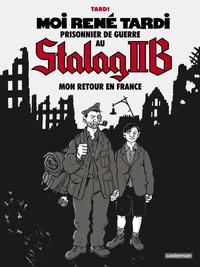 Jacques Tardi et Jean-Luc Ruault - Moi René Tardi, prisonnier de guerre au Stalag IIB Tome 2 : Mon retour en France.