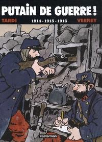 Jacques Tardi et Jean-Pierre Verney - Putain de guerre ! Tome 1 : 1914-1915-1916.