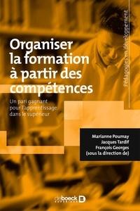 Jacques Tardif et Marianne Poumay - Organiser la formation à partir des compétences - Un pari gagnant pour l'apprentissage dans le supérieur.