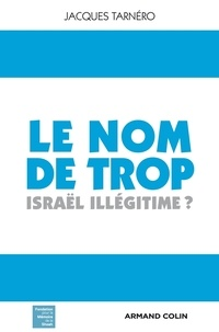 Jacques Tarnero - Le nom de trop - Israël illégitime ?.