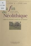 Jacques Tarrête et Roger Joussaume - La fin du néolithique dans la moitié nord de la France - De -35 000 à -2 500 ans.