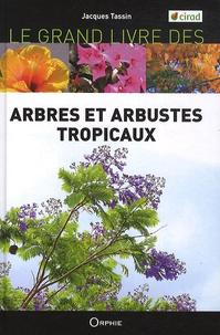 Jacques Tassin - Le grand livre des arbres et arbustes introduits dans les îles tropicales.