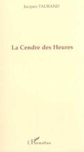 Jacques Taurand - La cendre des heures.